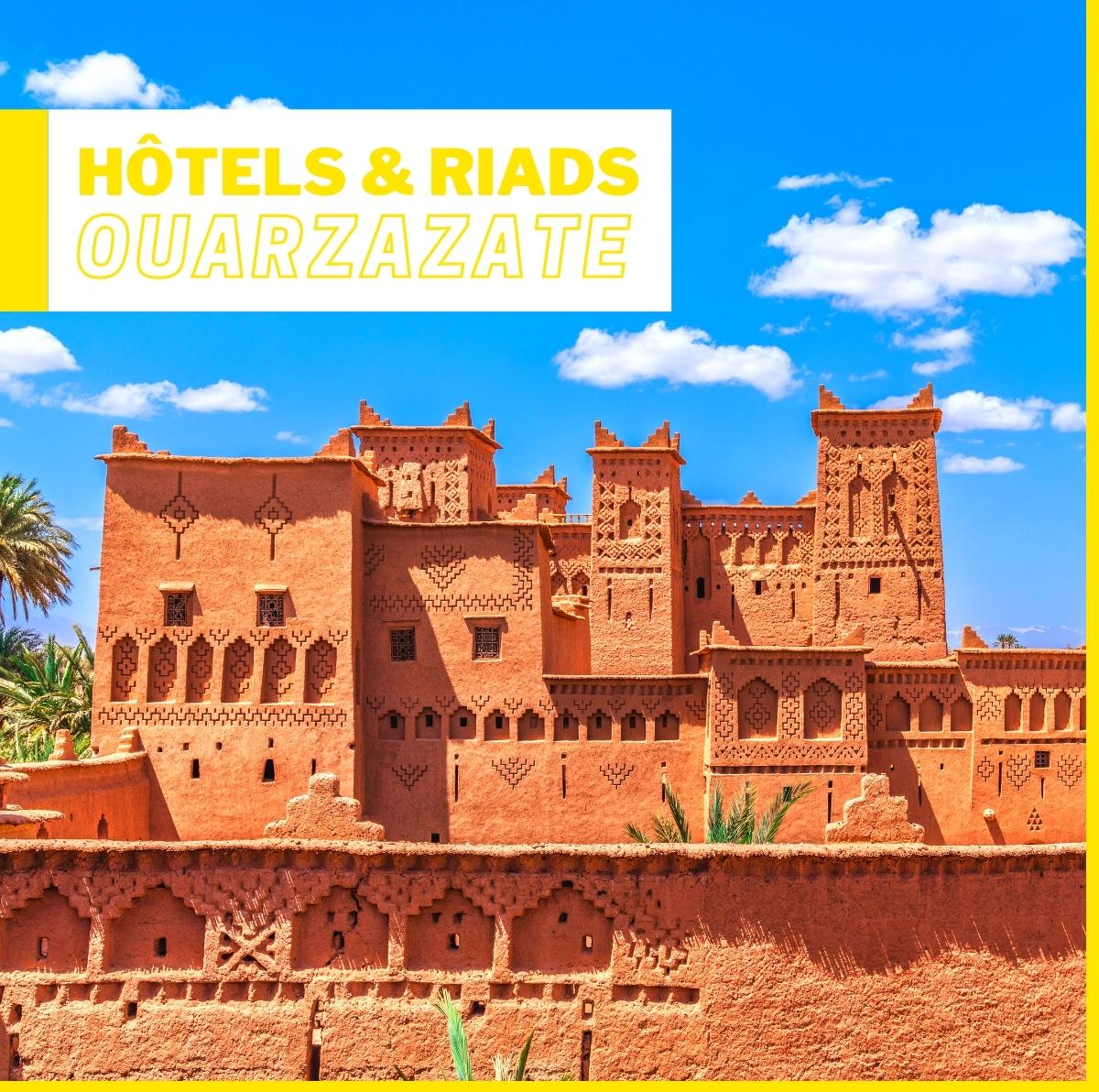 Hôtels et Riads à Ouarzazate